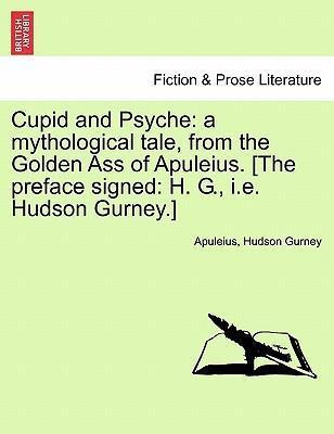 Cupid and Psyche  A Mythological Tale, from the Golden Ass of Apuleius. [The Preface Signed H. G., i.e. Hudson Gurney.]