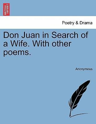Don Juan in Search of a Wife. with Other Poems.