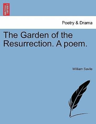 The Garden of the Resurrection. a Poem.