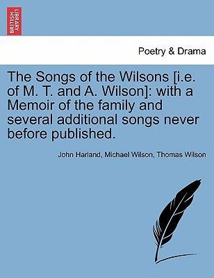 The Songs of the Wilsons [I.E. of M. T. and A. Wilson]