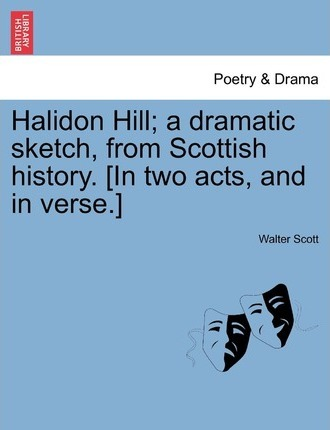 Halidon Hill; A Dramatic Sketch, from Scottish History. [In Two Acts, and in Verse.]