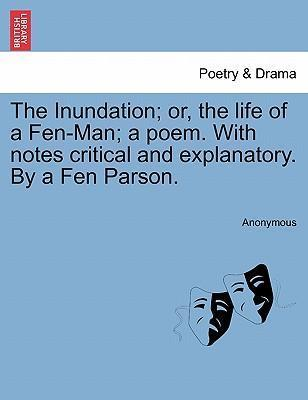 The Inundation; Or, the Life of a Fen-Man; A Poem. with Notes Critical and Explanatory. by a Fen Parson.