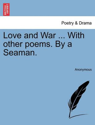 Love and War ... with Other Poems. by a Seaman.