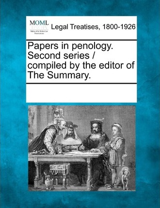 Papers in Penology. Second Series / Compiled by the Editor of the Summary.