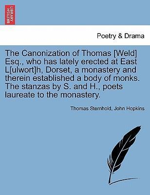 The Canonization of Thomas [Weld] Esq., Who Has Lately Erected at East L[ulwort]h, Dorset, a Monastery and Therein Established a Body of Monks. the Stanzas by S. and H., Poets Laureate to the Monastery.