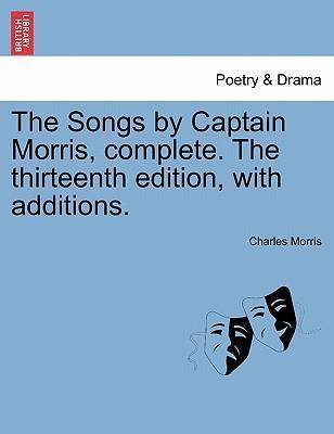 The Songs by Captain Morris, Complete. the Thirteenth Edition, with Additions.