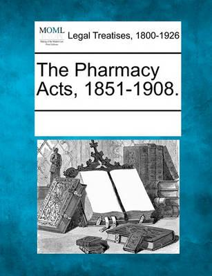 The Pharmacy Acts, 1851-1908.