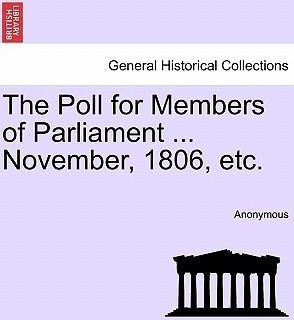 The Poll for Members of Parliament ... November, 1806, Etc.