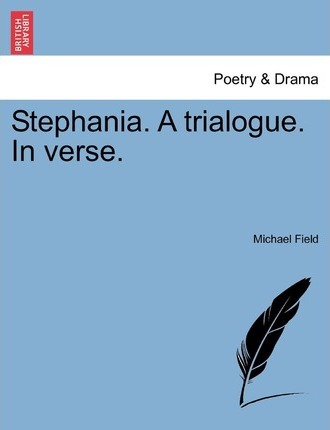 Stephania. a Trialogue. in Verse.