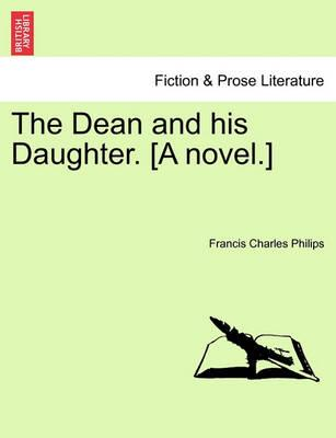 The Dean and His Daughter. [A Novel.]