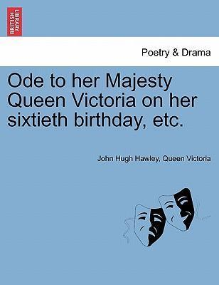 Ode to Her Majesty Queen Victoria on Her Sixtieth Birthday, Etc.