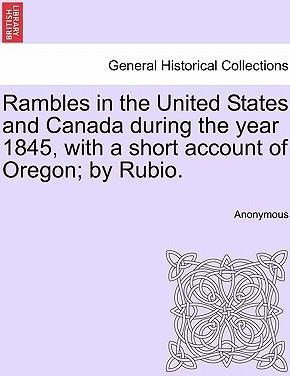 Rambles in the United States and Canada During the Year 1845, with a Short Account of Oregon; By Rubio.