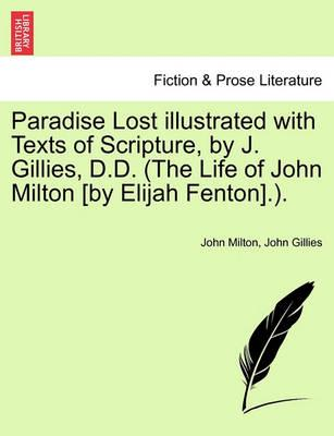 Paradise Lost Illustrated with Texts of Scripture, by J. Gillies, D.D. (the Life of John Milton [By Elijah Fenton].).