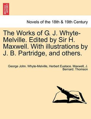 The Works of G. J. Whyte-Melville. Edited by Sir H. Maxwell. with Illustrations by J. B. Partridge, and Others.