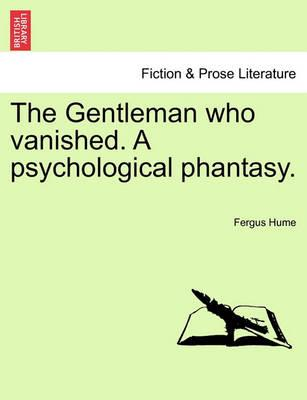 The Gentleman Who Vanished. a Psychological Phantasy.