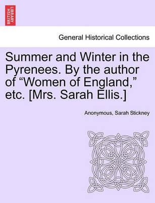 Summer and Winter in the Pyrenees.  the Author of Women of England, Etc. [Mrs. Sarah Ellis.]