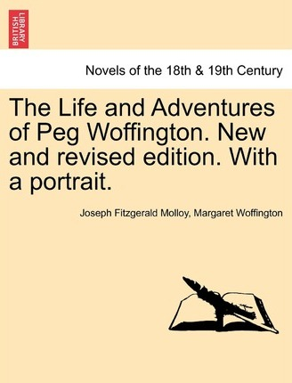 The Life and Adventures of Peg Woffington. New and Revised Edition. with a Portrait.