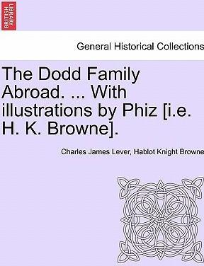 The Dodd Family Abroad. ... with Illustrations  Phiz [I.E. H. K. Browne].