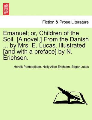 Emanuel; Or, Children of the Soil. [A Novel.] from the Danish ... by Mrs. E. Lucas. Illustrated [And with a Preface] by N. Erichsen.