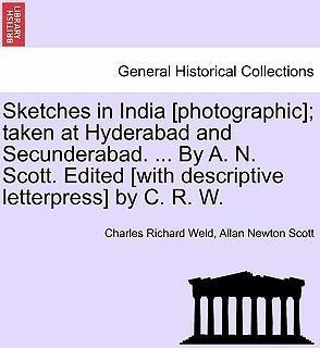 Sketches in India [Photographic]; Taken at Hyderabad and Secunderabad. ... by A. N. Scott. Edited [With Descriptive Letterpress] by C. R. W.