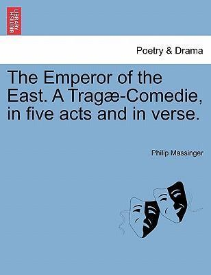 The Emperor of the East. a Trag -Comedie, in Five Acts and in Verse.