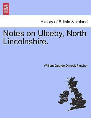 Notes on Ulceby, North Lincolnshire.