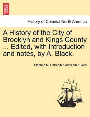 A History of the City of Brooklyn and Kings County ... Edited, with Introduction and Notes,  A. Black. Volume II.