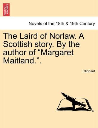 The Laird of Norlaw. a Scottish Story.  the Author of Margaret Maitland..