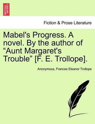 Mabel's Progress. a Novel. by the Author of Aunt Margaret's Trouble [F. E. Trollope].