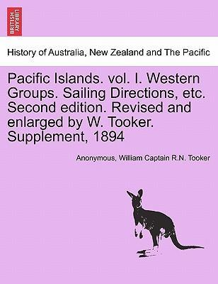 Pacific Islands. Vol. I. Western Groups. Sailing Directions, Etc. Second Edition. Revised and Enlarged by W. Tooker. Supplement, 1894