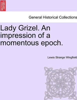 Lady Grizel. an Impression of a Momentous Epoch. Vol. III.