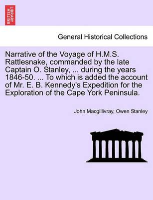Narrative of the Voyage of H.M.S. Rattlesnake, Commanded by the Late Captain O. Stanley, ... During the Years 1846-50. ... to Which Is Added the Account of Mr. E. B. Kennedy's Expedition for the Exploration of the Cape York Peninsula. Vol. I.
