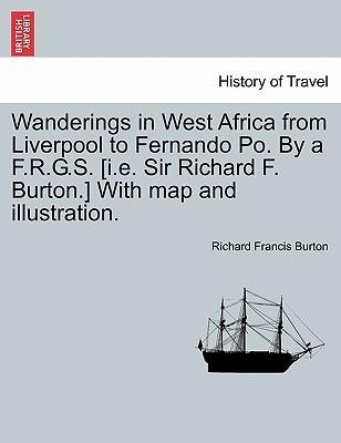 Wanderings in West Africa from Liverpool to Fernando Po. by A F.R.G.S. [I.E. Sir Richard F. Burton.] with Map and Illustration. Vol. II