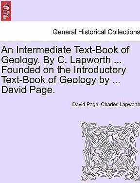 An Intermediate Text-Book of Geology. by C. Lapworth ... Founded on the Introductory Text-Book of Geology by ... David Page.