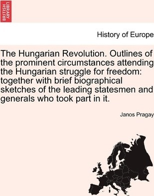 The Hungarian Revolution  Outlines of the Prominent