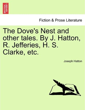 The Dove's Nest and Other Tales.  J. Hatton, R. Jefferies, H. S. Clarke, Etc.