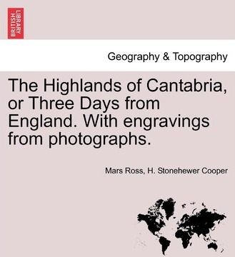 The Highlands of Cantabria, or Three Days from England. with Engravings from Photographs.