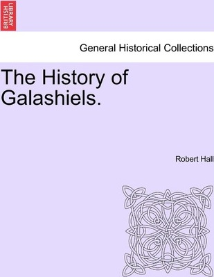 The History of Galashiels.