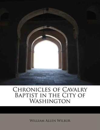 Chronicles of Cavalry Baptist in the City of Washington