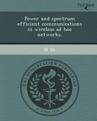 Power and Spectrum Efficient Communications in Wireless Ad Hoc Networks
