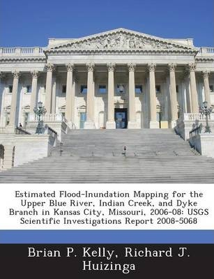 Estimated Flood-Inundation Mapping for the Upper Blue River, Indian Creek, and Dyke Branch in Kansas City, Missouri, 2006-08  Usgs Scientific Investig