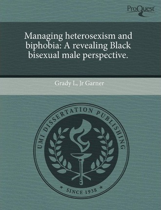 Managing Heterosexism and Biphobia: A Revealing Black Bisexual Male Perspective
