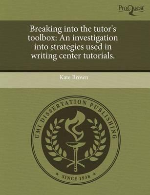 Breaking Into the Tutor's Toolbox: An Investigation Into Strategies Used in Writing Center Tutorials