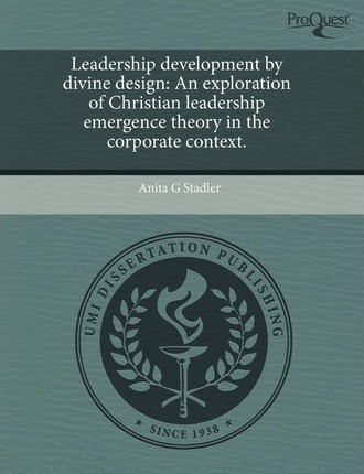 Leadership Development by Divine Design: An Exploration of Christian Leadership Emergence Theory in the Corporate Context