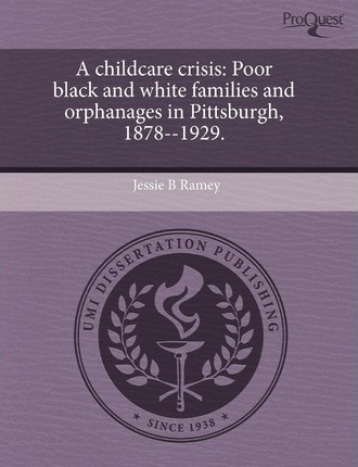 A Childcare Crisis: Poor Black and White Families and Orphanages in Pittsburgh