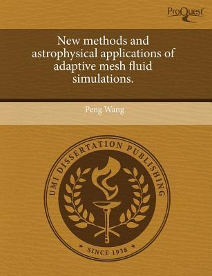 New Methods and Astrophysical Applications of Adaptive Mesh Fluid Simulations.