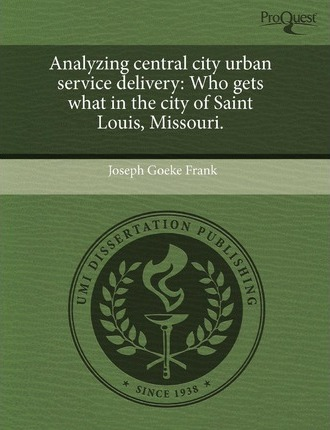 Analyzing Central City Urban Service Delivery Who Gets What in the City of Saint Louis