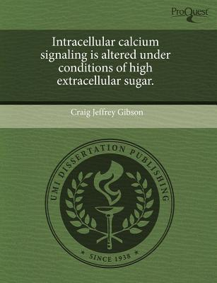 Intracellular Calcium Signaling Is Altered Under Conditions of High Extracellular Sugar.