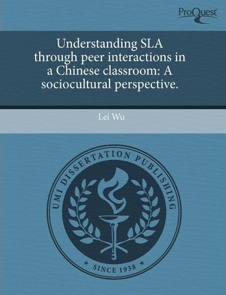 Understanding Sla Through Peer Interactions in a Chinese Classroom A Sociocultural Perspective