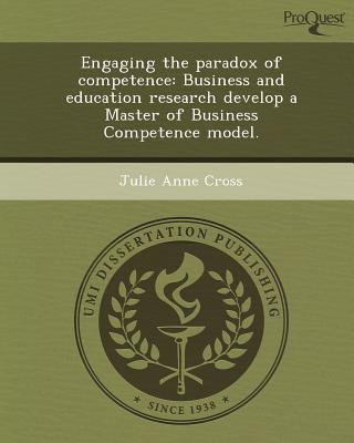 Engaging the Paradox of Competence: Business and Education Research Develop a Master of Business Competence Model